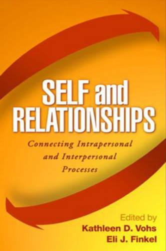 Self and Relationships: Connecting Intrapersonal and Interpersonal Processes (Hardback)