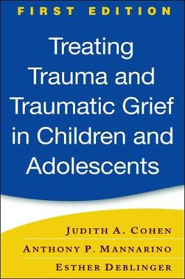 Treating Trauma and Traumatic Grief in Children and Adolescents (Hardback)