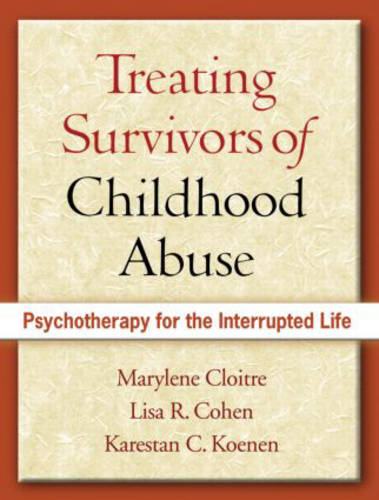Treating Survivors of Childhood Abuse: Psychotherapy for the Interrupted Life (Paperback)