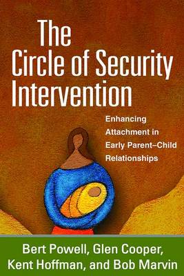 The Circle of Security Intervention: Enhancing Attachment in Early Parent-Child Relationships (Hardback)