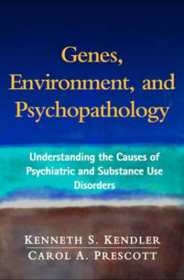Genes, Environment, and Psychopathology: Understanding the Causes of Psychiatric and Substance Use Disorders (Hardback)