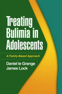 Treating Bulimia in Adolescents: A Family-Based Approach (Hardback)