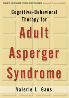 Cognitive-Behavioral Therapy for Adult Asperger Syndrome - Guides to Individualized Evidence-Based Treatment (Hardback)