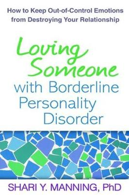 Loving Someone with Borderline Personality Disorder: How to Keep Out-of-Control Emotions from Destroying Your Relationship (Paperback)