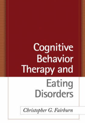 Cognitive Behavior Therapy and Eating Disorders (Hardback)