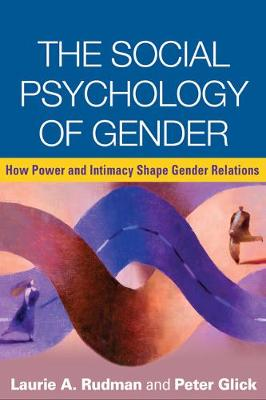 The Social Psychology of Gender: How Power and Intimacy Shape Gender Relations - Texts in Social Psychology (Hardback)