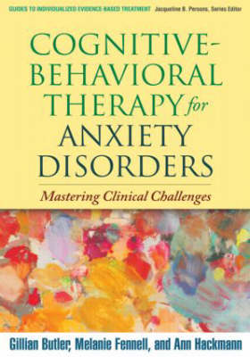 Cognitive-Behavioral Therapy for Anxiety Disorders: Mastering Clinical Challenges - Guides to Individualized Evidence-Based Treatment (Hardback)
