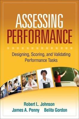 Assessing Performance: Designing, Scoring, and Validating Performance Tasks (Paperback)