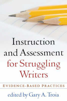 Instruction and Assessment for Struggling Writers: Evidence-Based Practices - Challenges in Language and Literacy (Hardback)