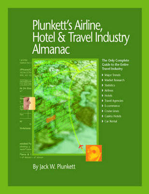 Plunkett's Airline, Hotel and Travel Industry Almanac 2009: Airline, Hotel and Travel Industry Market Research, Statistics, Trends and Leading Companies