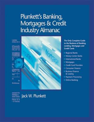 Plunkett's Banking, Mortgages and Credit Industry Almanac 2009: Banking, Mortgages and Credit Industry Market Research, Statistics, Trends and Leading Companies