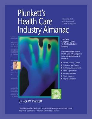 Plunkett's Health Care Industry Almanac 2009: Health Care Industry Market Research, Statistics, Trends and Leading Companies