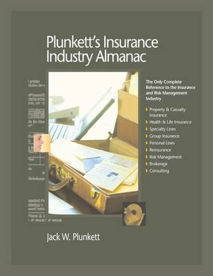 Plunkett's Insurance Industry Almanac 2009: Insurance Industry Market Research, Statistics, Trends and Leading Companies