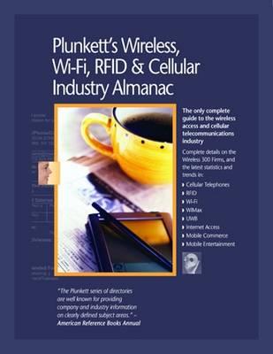 Plunkett's Wireless, Wi-Fi, RFID & Cellular Industry Almanac 2010: Wireless, Wi-Fi, RFID & Cellular Industry Market Research, Statistics, Trends & Leading Companies - Plunkett's Industry Almanacs (Paperback)