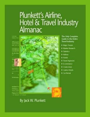 Plunkett's Airline, Hotel & Travel Industry Almanac 2010: Airline, Hotel & Travel Industry Market Research, Statistics, Trends & Leading Companies - Plunkett's Industry Almanacs (Paperback)