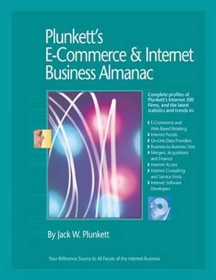 Plunkett's E-Commerce & Internet Business Almanac 2010: E-Commerce & Internet Business Industry Market Research, Statistics, Trends & Leading Companies - Plunkett's Industry Almanacs (Paperback)