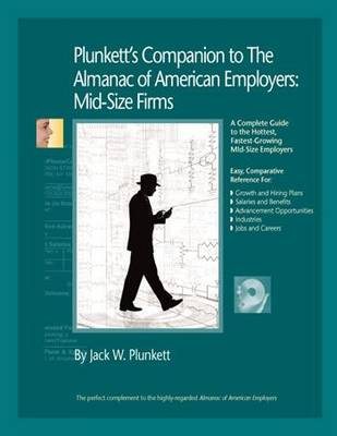 Plunkett's Companion to The Almanac of American Employers 2010: Market Research, Statistics & Trends Pertaining to America's Hottest Mid-size Employers - Plunkett's Industry Almanacs (Paperback)