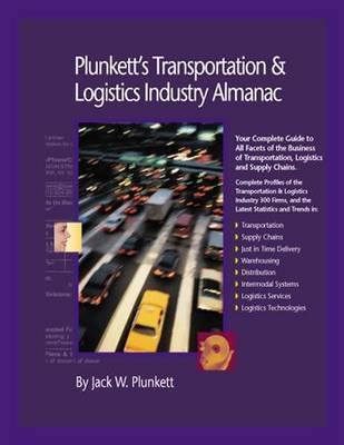 Plunkett's Transportation, Supply Chain & Logistics Industry Almanac 2010: Transportation, Supply Chain & Logistics Industry Market Research, Statistics, Trends & Leading Companies - Plunkett's Industry Almanacs (Paperback)