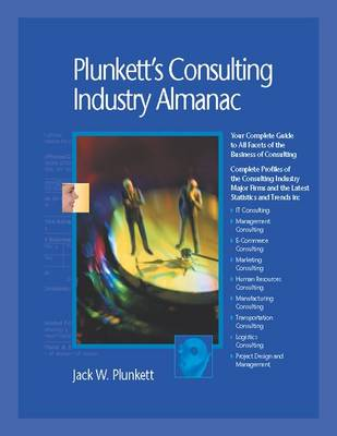 Plunkett's Consulting Industry Almanac 2010: Consulting Industry Market Research, Statistics, Trends & Leading Companies - Plunkett's Industry Almanacs (Paperback)