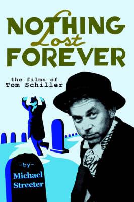 Nothing Lost Forever: The Films of Tom Schiller (Paperback)