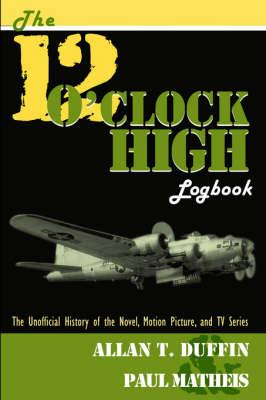 The 12 O'Clock High Logbook (Paperback)