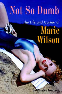 Not So Dumb: The Life and Career of Marie Wilson (Paperback)