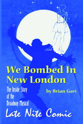 We Bombed in New London: The Inside Story of the Broadway Musical Late Nite Comic (Paperback)