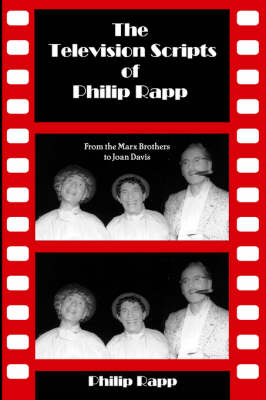The Television Scripts of Philip Rapp: From the Marx Brothers to Joan Davis (Paperback)