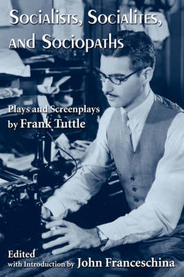 Socialists, Socialites, and Sociopaths: Plays and Screenplays by Frank Tuttle (Paperback)