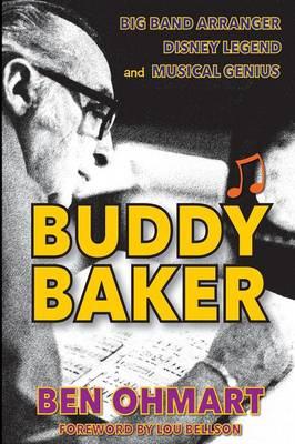 Buddy Baker: Big Band Arranger, Disney Legend & Musical Genius (Paperback)