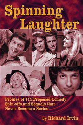 Spinning Laughter: Profiles of 111 Proposed Comedy Spin-Offs and Sequels That Never Became a Series (Paperback)