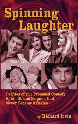 Spinning Laughter: Profiles of 111 Proposed Comedy Spin-Offs and Sequels That Never Became a Series (Hardback) (Hardback)