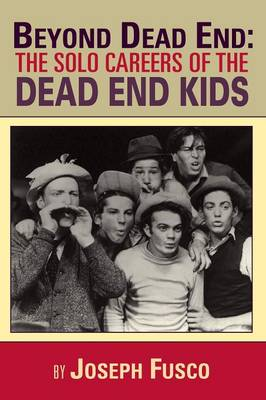 Beyond Dead End: The Solo Careers of the Dead End Kids (Paperback)