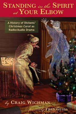 Standing in the Spirit at Your Elbow: A History of Dicken's Christmas Carol as Radio/Audio Drama (Paperback)