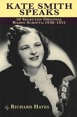 Kate Smith Speaks 50 Selected Original Radio Scripts: 1938-1951 (Paperback)
