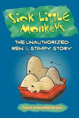 Sick Little Monkeys: The Unauthorized Ren & Stimpy Story (Paperback)