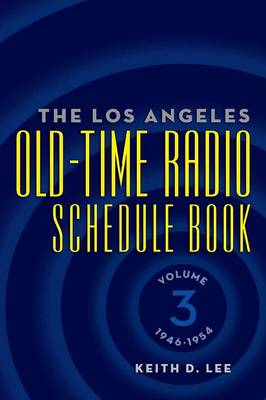 The Los Angeles Old-Time Radio Schedule Book Volume 3, 1946-1954 (Paperback)