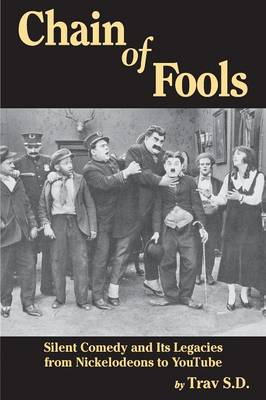 Chain of Fools - Silent Comedy and Its Legacies from Nickelodeons to Youtube (Paperback)
