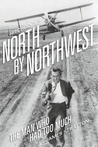 Hitchcock's North by Northwest: The Man Who Had Too Much (Paperback)