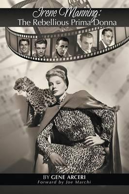 Irene Manning: The Rebellious Prima Donna (Paperback)