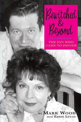 Bewitched and Beyond: The Fan Who Came to Dinner (Paperback)