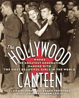 The Hollywood Canteen: Where the Greatest Generation Danced with the Most Beautiful Girls in the World (Paperback)