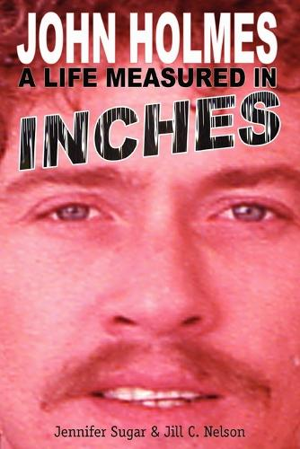 John Holmes, a Life Measured in Inches (Paperback)