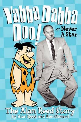 Yabba Dabba Doo! the Alan Reed Story (Paperback)