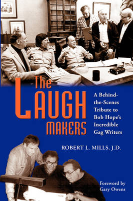 The Laugh Makers: A Behind-The-Scenes Tribute to Bob Hope's Incredible Gag Writers (Paperback)
