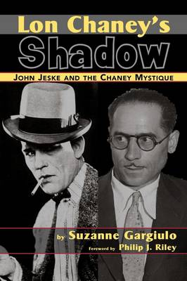 Lon Chaney's Shadow - John Jeske and the Chaney Mystique (Paperback)