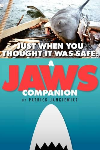 Just When You Thought It Was Safe: A Jaws Companion (Paperback)