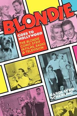 Blondie Goes to Hollywood: The Blondie Comic Strip in Films, Radio & Television (Paperback)