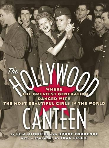 The Hollywood Canteen: Where the Greatest Generation Danced with the Most Beautiful Girls in the World (Hardback) (Hardback)