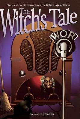The Witch's Tale: Stories of Gothic Horror from the Golden Age of Radio (Paperback)